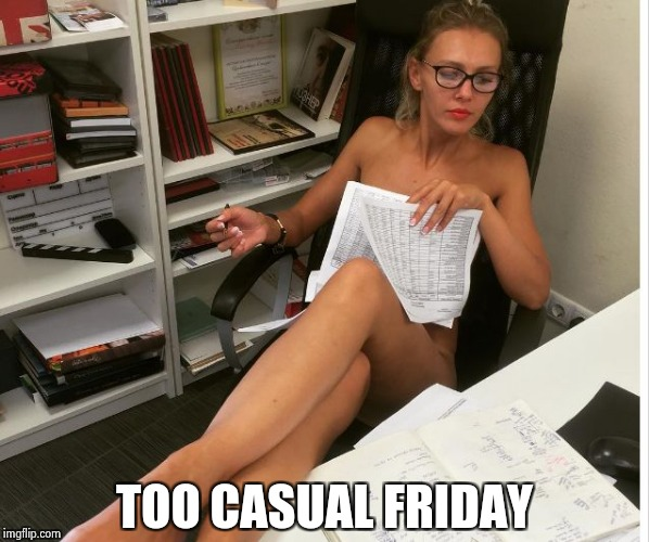 Casual Friday | TOO CASUAL FRIDAY | image tagged in casual friday | made w/ Imgflip meme maker