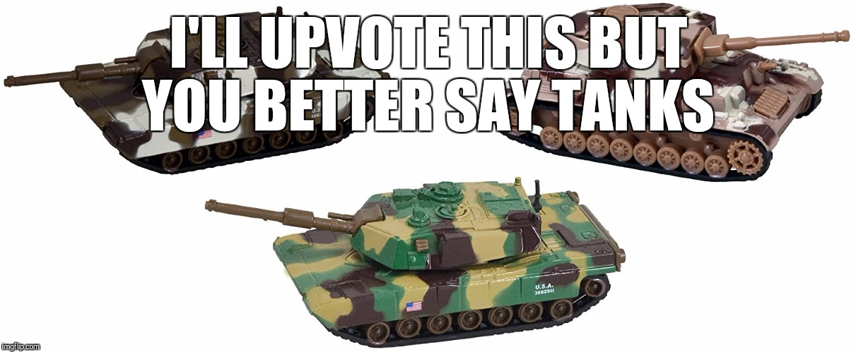I'LL UPVOTE THIS BUT YOU BETTER SAY TANKS | made w/ Imgflip meme maker