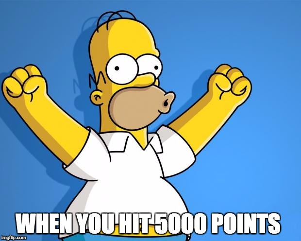 Woohoo Homer Simpson | WHEN YOU HIT 5000 POINTS | image tagged in woohoo homer simpson | made w/ Imgflip meme maker