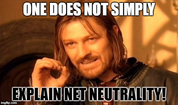 One Does Not Simply Meme | ONE DOES NOT SIMPLY EXPLAIN NET NEUTRALITY! | image tagged in memes,one does not simply | made w/ Imgflip meme maker