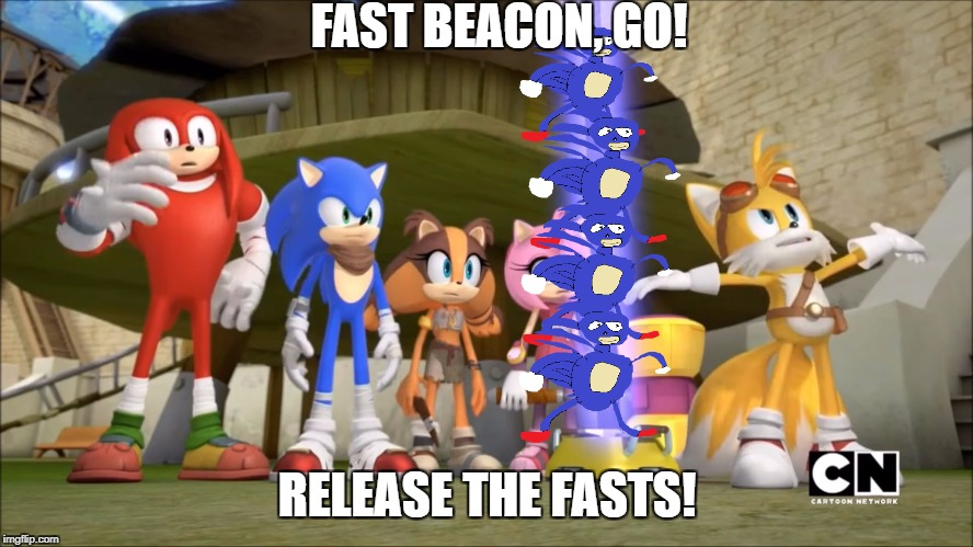 RELEASE - THE SANIC's | FAST BEACON, GO! RELEASE THE FASTS! | image tagged in sonic boom - domepocalypse,sanic,wat,derp,sonic the hedgehog | made w/ Imgflip meme maker