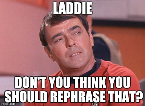 Garbage Scow | LADDIE DON'T YOU THINK YOU SHOULD REPHRASE THAT? | image tagged in garbage | made w/ Imgflip meme maker