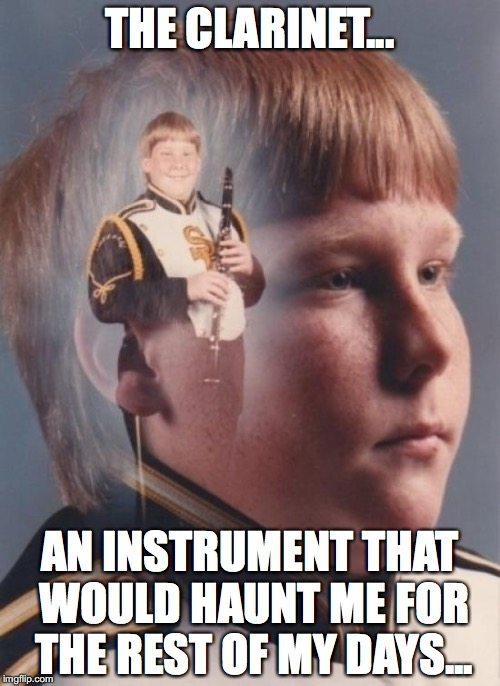 Full Metal Uniform | THE CLARINET... AN INSTRUMENT THAT WOULD HAUNT ME FOR THE REST OF MY DAYS... | image tagged in memes,ptsd clarinet boy | made w/ Imgflip meme maker