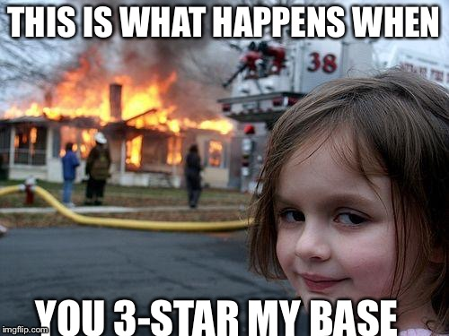 Think before you try to 3-star me  | THIS IS WHAT HAPPENS WHEN YOU 3-STAR MY BASE | image tagged in memes,disaster girl,clash of clans | made w/ Imgflip meme maker