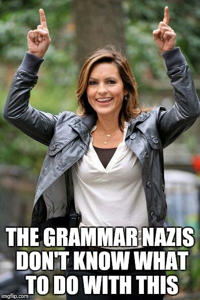 Olivia Benson | THE GRAMMAR NAZIS DON'T KNOW WHAT TO DO WITH THIS | image tagged in olivia benson | made w/ Imgflip meme maker