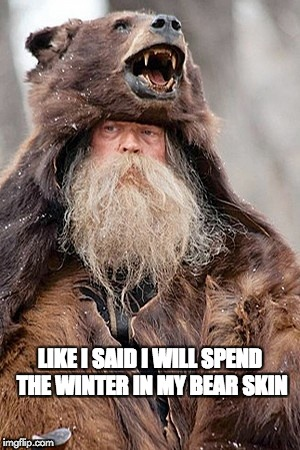 In My Bear Skin | LIKE I SAID I WILL SPEND THE WINTER IN MY BEAR SKIN | image tagged in confession bears mum | made w/ Imgflip meme maker
