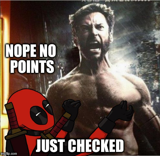 NOPE NO POINTS JUST CHECKED | made w/ Imgflip meme maker