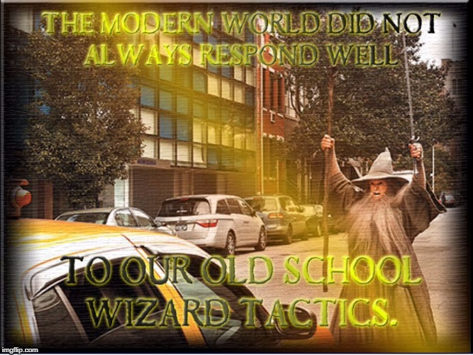 Old School Wizard Tactics | image tagged in wizard,old school,traffic warden,tactics | made w/ Imgflip meme maker