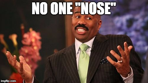 "Steve Harvey Meme | NO ONE ""NOSE"" 