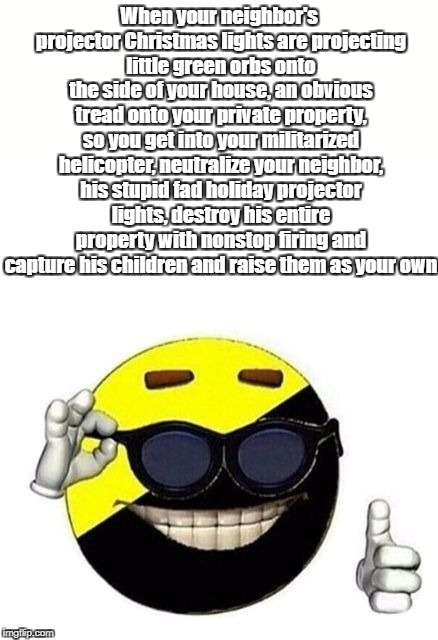 Christmas Lights | When your neighbor's projector Christmas lights are projecting little green orbs onto the side of your house, an obvious tread onto your pri | image tagged in ancap,anarcho-capitalism,libertarian,christmas lights | made w/ Imgflip meme maker