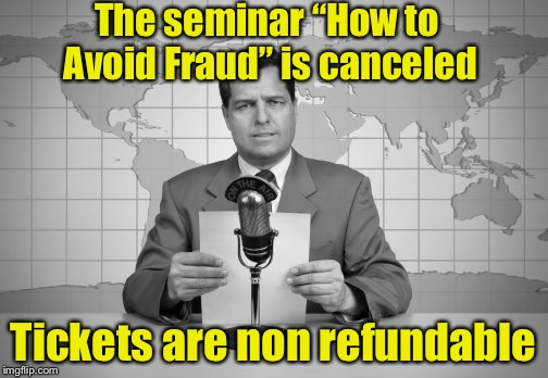 "How to not avoid being scammed | The seminar ""How to Avoid Fraud"" is canceled Tickets are non refundable 