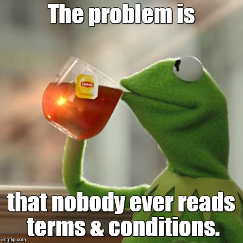 But Thats None Of My Business Meme | The problem is that nobody ever reads terms & conditions. | image tagged in memes,but thats none of my business,kermit the frog | made w/ Imgflip meme maker