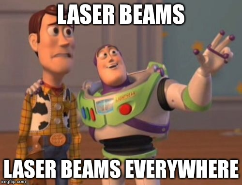 X, X Everywhere Meme | LASER BEAMS LASER BEAMS EVERYWHERE | image tagged in memes,x,x everywhere,x x everywhere | made w/ Imgflip meme maker