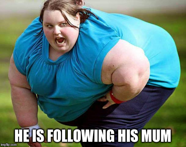 HE IS FOLLOWING HIS MUM | made w/ Imgflip meme maker