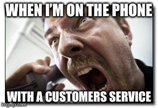 Shouter | WHEN I'M ON THE PHONE WITH A CUSTOMERS SERVICE | image tagged in memes,shouter | made w/ Imgflip meme maker