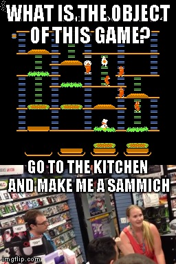 Burgertime Video Game | WHAT IS THE OBJECT OF THIS GAME? GO TO THE KITCHEN AND MAKE ME A SAMMICH | image tagged in memes,burger,burgertime,make me a sammich,go to the kitchen,game stop | made w/ Imgflip meme maker