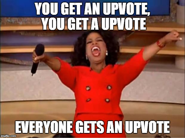 Oprah You Get A Meme | YOU GET AN UPVOTE, YOU GET A UPVOTE EVERYONE GETS AN UPVOTE | image tagged in memes,oprah you get a | made w/ Imgflip meme maker