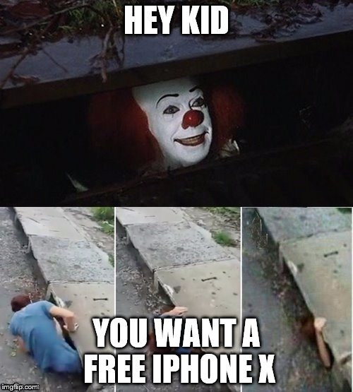 Pennywise | HEY KID YOU WANT A FREE IPHONE X | image tagged in pennywise | made w/ Imgflip meme maker