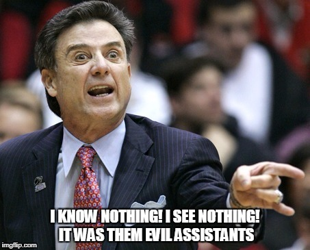 I Know Nothing | I KNOW NOTHING! I SEE NOTHING! IT WAS THEM EVIL ASSISTANTS | image tagged in pitino | made w/ Imgflip meme maker