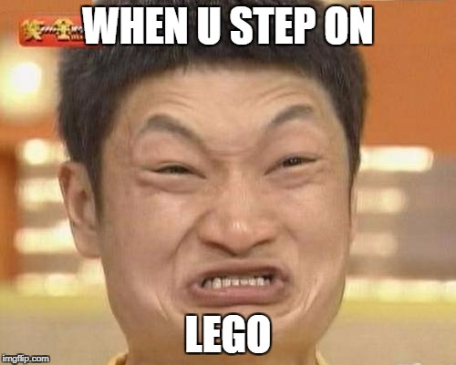 Impossibru Guy Original Meme | WHEN U STEP ON LEGO | image tagged in memes,impossibru guy original | made w/ Imgflip meme maker