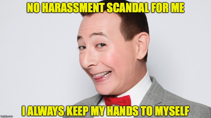 Pee Wee Herman | NO HARASSMENT SCANDAL FOR ME I ALWAYS KEEP MY HANDS TO MYSELF | image tagged in pee wee herman,sexual harassment | made w/ Imgflip meme maker