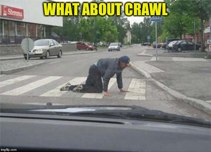 WHAT ABOUT CRAWL | made w/ Imgflip meme maker