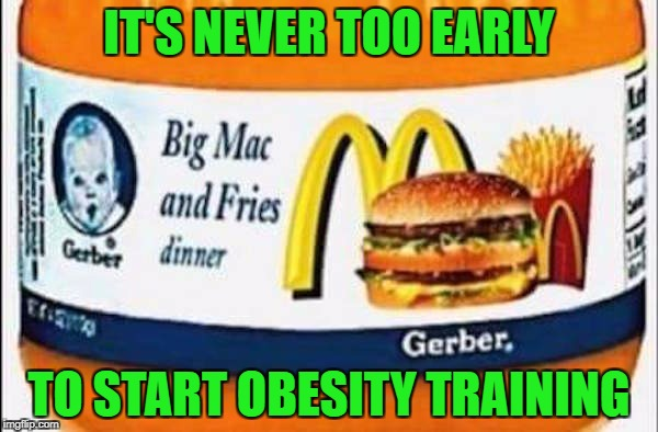 Food Week Nov 29 - Dec 5...A TruMooCereal Event | IT'S NEVER TOO EARLY TO START OBESITY TRAINING | image tagged in mcdonalds baby food,memes,food week,food,funny,mcdonalds | made w/ Imgflip meme maker