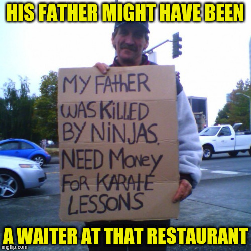 HIS FATHER MIGHT HAVE BEEN A WAITER AT THAT RESTAURANT | made w/ Imgflip meme maker