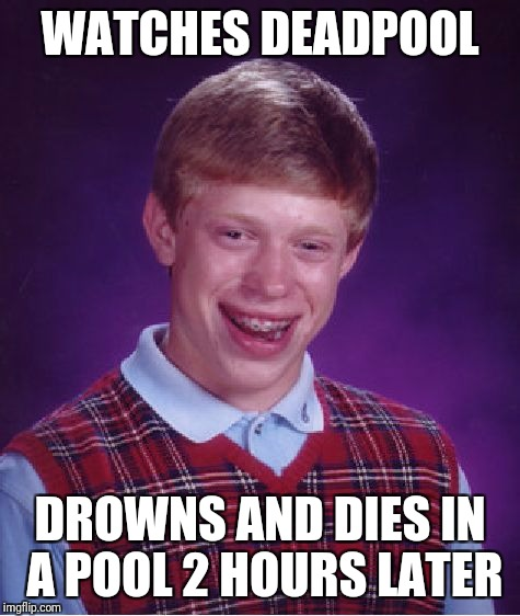 Bad Luck Brian Meme | WATCHES DEADPOOL DROWNS AND DIES IN A POOL 2 HOURS LATER | image tagged in memes,bad luck brian,deadpool,swimming pool,superheroes | made w/ Imgflip meme maker