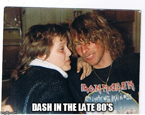 DASH IN THE LATE 80'S | made w/ Imgflip meme maker