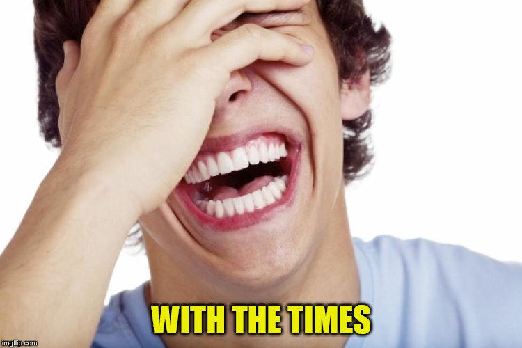 WITH THE TIMES | made w/ Imgflip meme maker