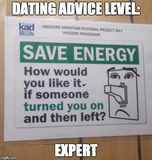 If you want a relationship, go solar. You'll waste less energy that way. | DATING ADVICE LEVEL: EXPERT | image tagged in memes,dating advice,energy,not interested | made w/ Imgflip meme maker