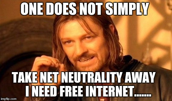 One Does Not Simply Meme | ONE DOES NOT SIMPLY TAKE NET NEUTRALITY AWAY     I NEED FREE INTERNET....... | image tagged in memes,one does not simply | made w/ Imgflip meme maker