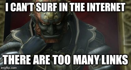 Videogames week, a CaptainKirk10 event | I CAN'T SURF IN THE INTERNET THERE ARE TOO MANY LINKS | image tagged in videogames week,video games,link,ganondorf,legend of zelda,internet | made w/ Imgflip meme maker