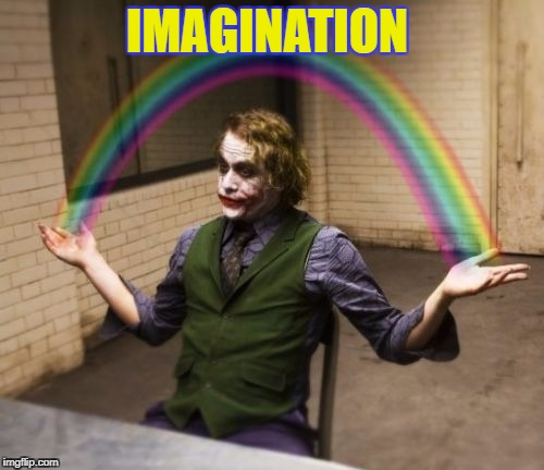IMAGINATION  | IMAGINATION | image tagged in memes,joker rainbow hands | made w/ Imgflip meme maker