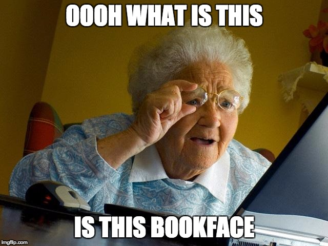 Grandma Finds The Internet Meme | OOOH WHAT IS THIS IS THIS BOOKFACE | image tagged in memes,grandma finds the internet | made w/ Imgflip meme maker