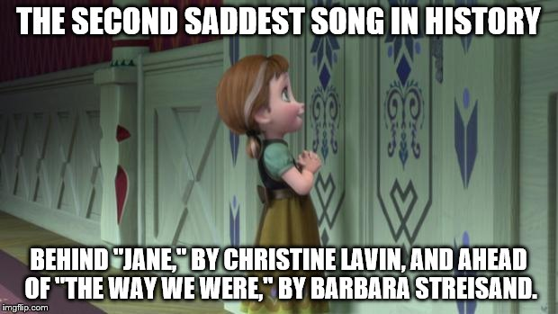 "Frozen Anna Snowman | THE SECOND SADDEST SONG IN HISTORY BEHIND ""JANE,"" BY CHRISTINE LAVIN, AND AHEAD OF ""THE WAY WE WERE,"" BY BARBARA STREISAND. 