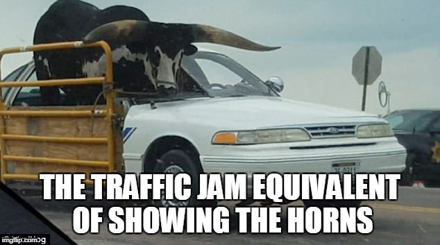 THE TRAFFIC JAM EQUIVALENT OF SHOWING THE HORNS | made w/ Imgflip meme maker