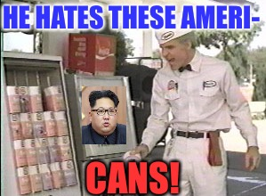 Now tell us how you really feel... | HE HATES THESE AMERI- CANS! | image tagged in he hates these,kim jong un,steve martin,kim jong un sad,americans | made w/ Imgflip meme maker