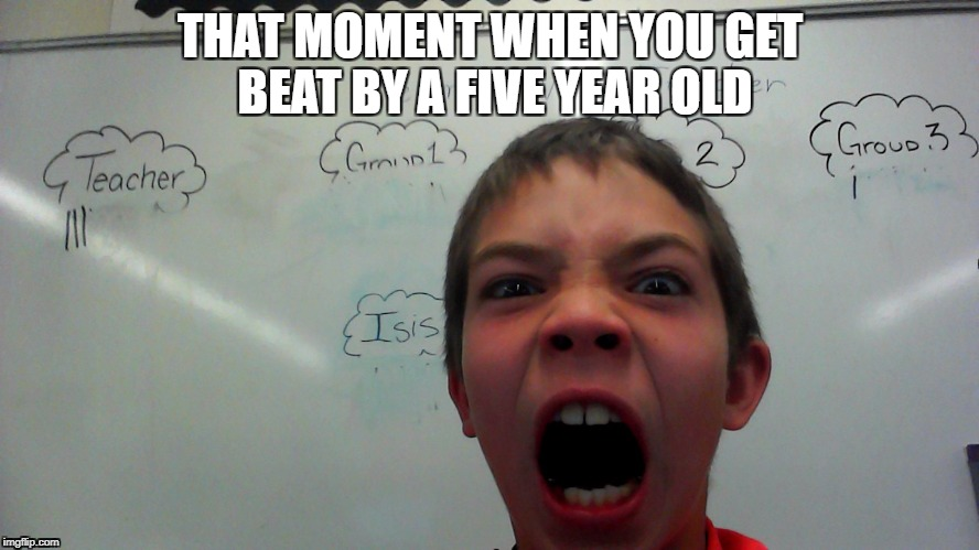 that moment | THAT MOMENT WHEN YOU GET BEAT BY A FIVE YEAR OLD | image tagged in breakdown | made w/ Imgflip meme maker