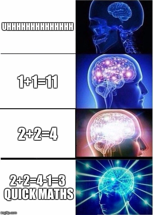 Expanding Brain Meme | UHHHHHHHHHHHHHH 1+1=11 2+2=4 2+2=4-1=3 QUICK MATHS | image tagged in memes,expanding brain | made w/ Imgflip meme maker