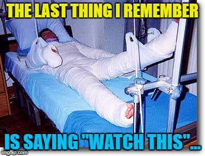 "It may have been ""hold my beer""... :) 