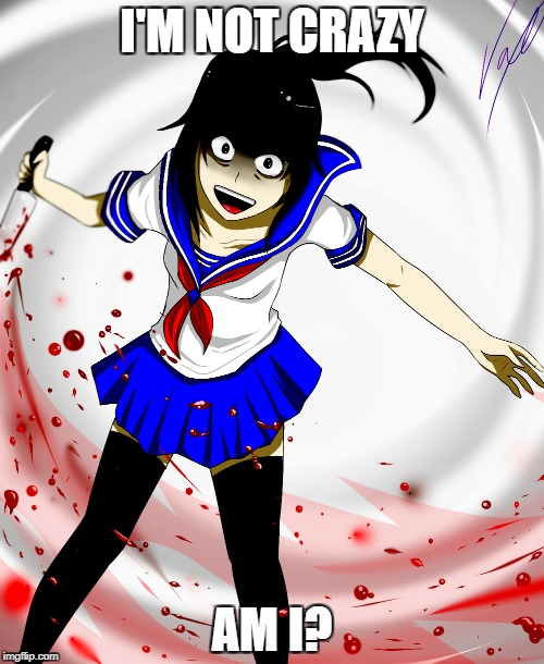 Just don't answer | I'M NOT CRAZY AM I? | image tagged in yandere | made w/ Imgflip meme maker