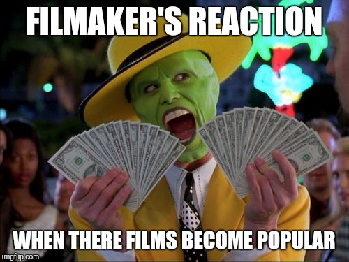 Money Money Meme | FILMAKER'S REACTION WHEN THERE FILMS BECOME POPULAR | image tagged in memes,money money | made w/ Imgflip meme maker