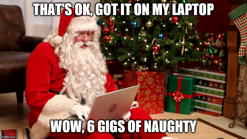 THAT'S OK, GOT IT ON MY LAPTOP WOW, 6 GIGS OF NAUGHTY | made w/ Imgflip meme maker