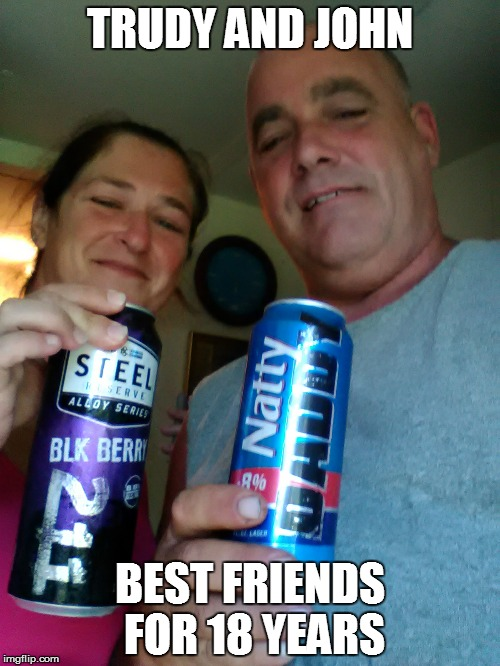 TRUDY AND JOHN BEST FRIENDS FOR 18 YEARS | image tagged in lovers | made w/ Imgflip meme maker