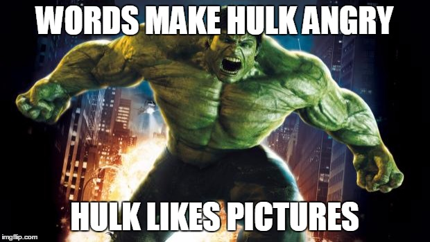 Incredible Hulk | WORDS MAKE HULK ANGRY HULK LIKES PICTURES | image tagged in incredible hulk | made w/ Imgflip meme maker