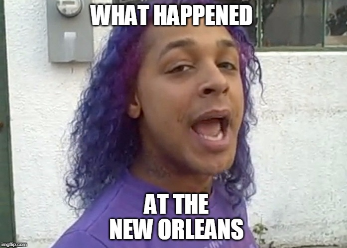 MESSY MYA - WHAT HAPPENED AT THE NEW ORLEANS | WHAT HAPPENED AT THE NEW ORLEANS | image tagged in messy,bey,beyonce,new orleans,messy mya,bounce | made w/ Imgflip meme maker