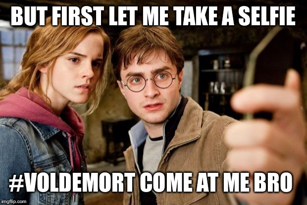 Harry potter selfie | BUT FIRST LET ME TAKE A SELFIE #VOLDEMORT COME AT ME BRO | image tagged in harry potter selfie | made w/ Imgflip meme maker