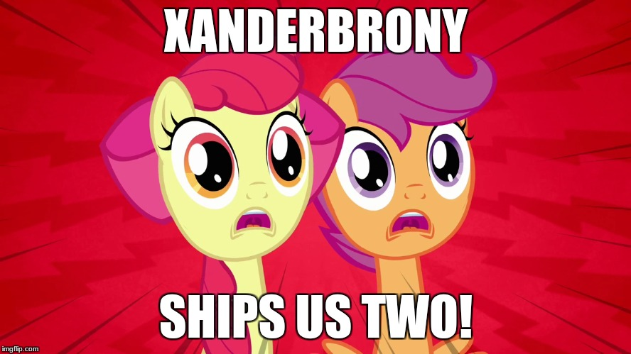 XANDERBRONY; SHIPS US TWO! | made w/ Imgflip meme maker